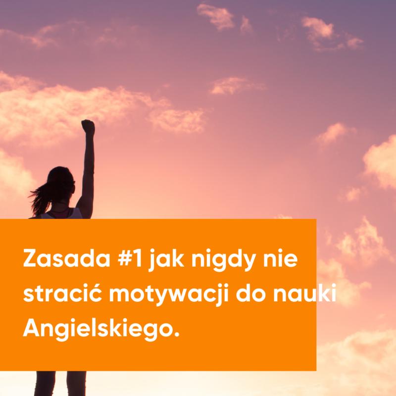 Zasada #1 Jak Nigdy Nie Stracić Motywacji Do Nauki Angielskiego.